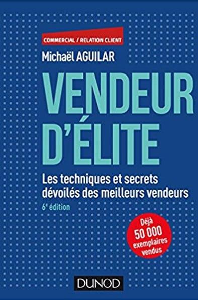 Vendeur d'élite - Michaël Aguilar - Améliorer ses performances commerciales